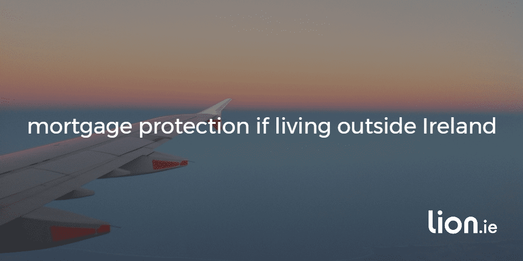 mortgage protection if living outside ireland text on an image showing a plane's wing in the sky