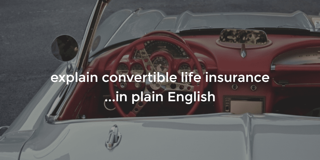 life insurance conversion option with a convertible care