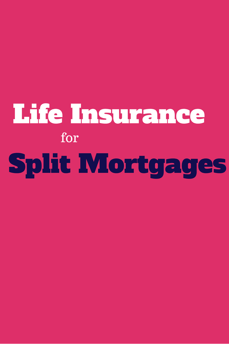 life insurance for split mortgages