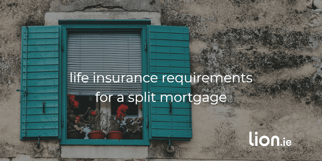 life insurance requirements for a split mortgage