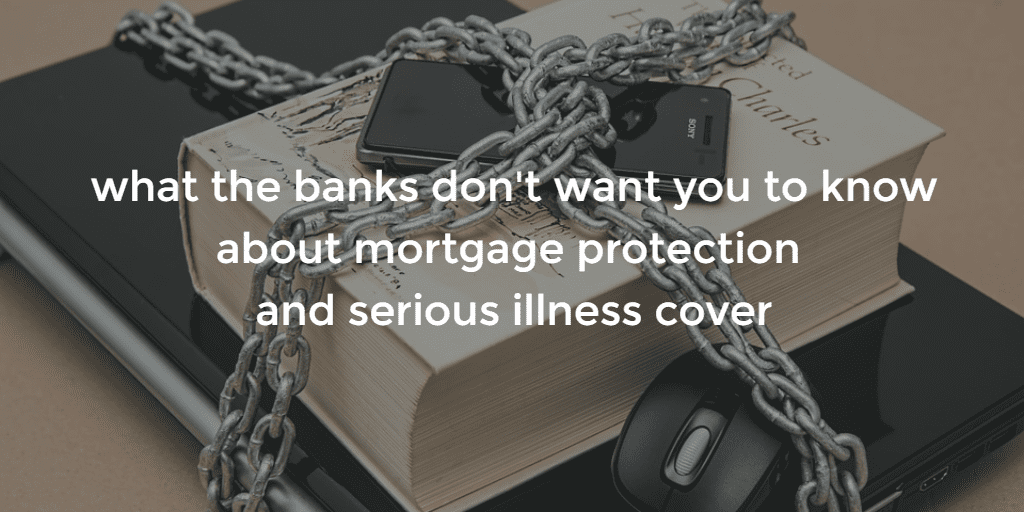 what banks don't want you to know about mortgage protection
