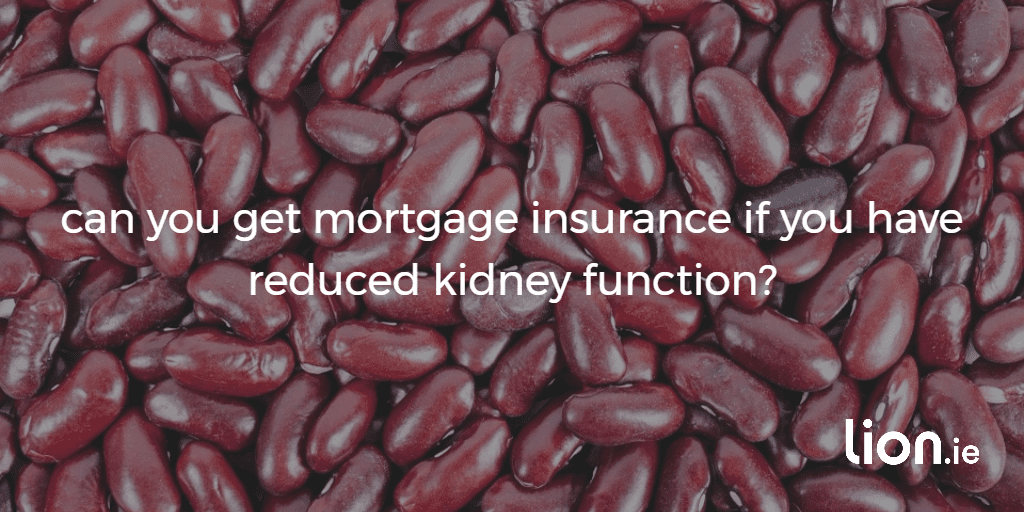 mortgage protection with reduced kidney function