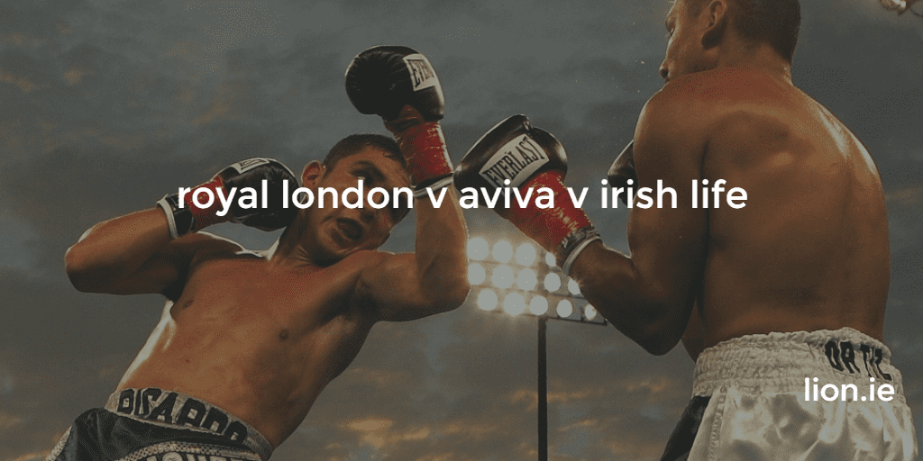 royal london or aviva or irish life