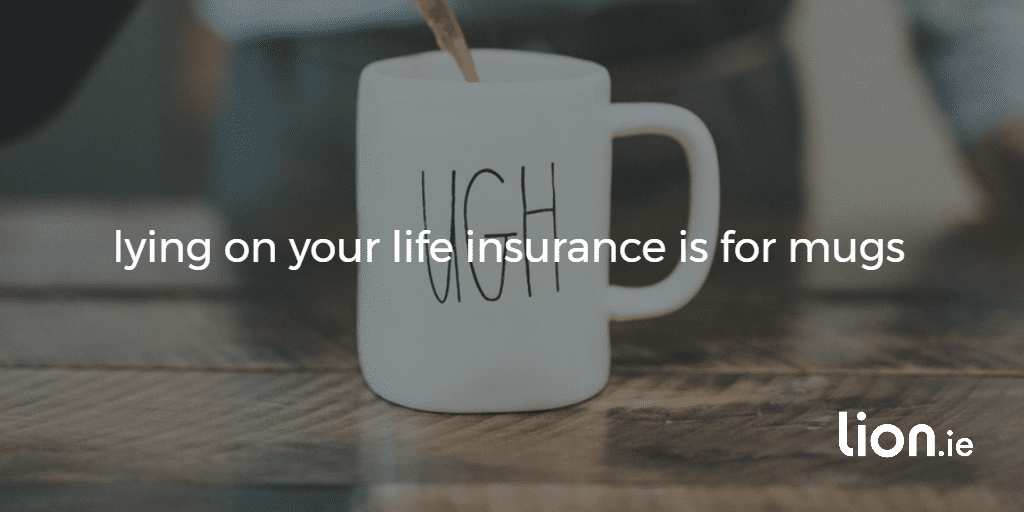 """lying on your life insurance is for mugs"" text on background image of a mug"