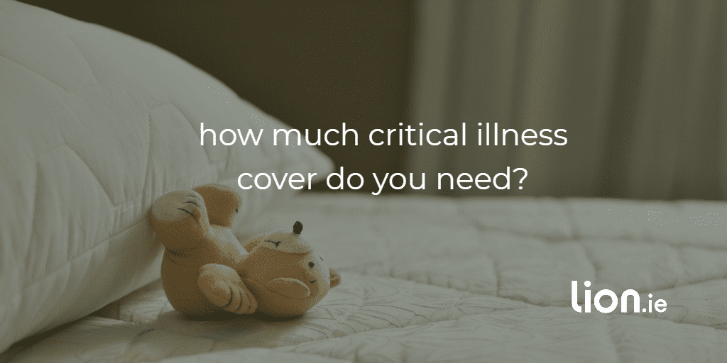 how much critical illness cover?