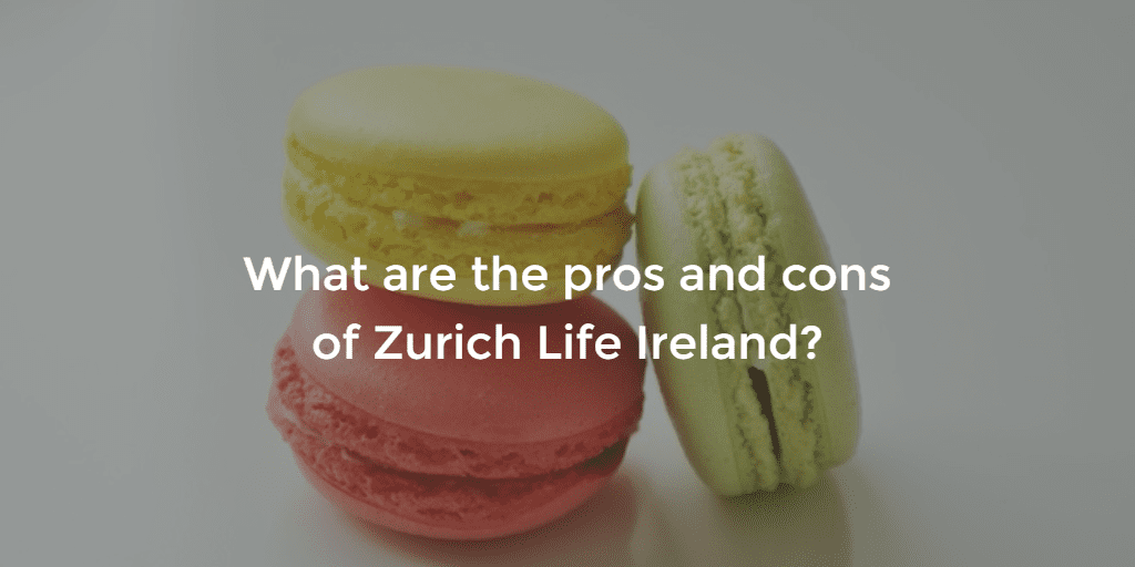 what are the pros and cons of zurich life ireland
