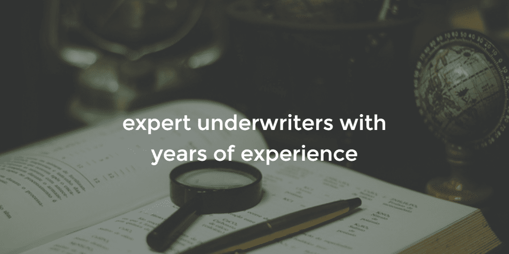 expert underwriters with years of experience