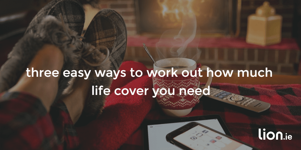 easy ways to work out how much life cover you need