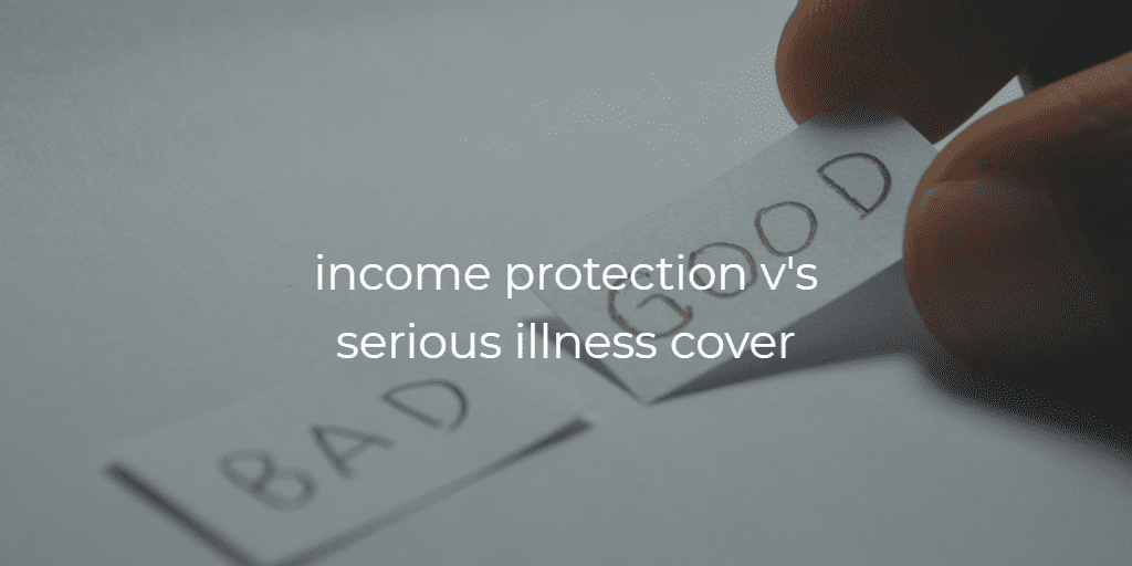 income protection or serious illness cover