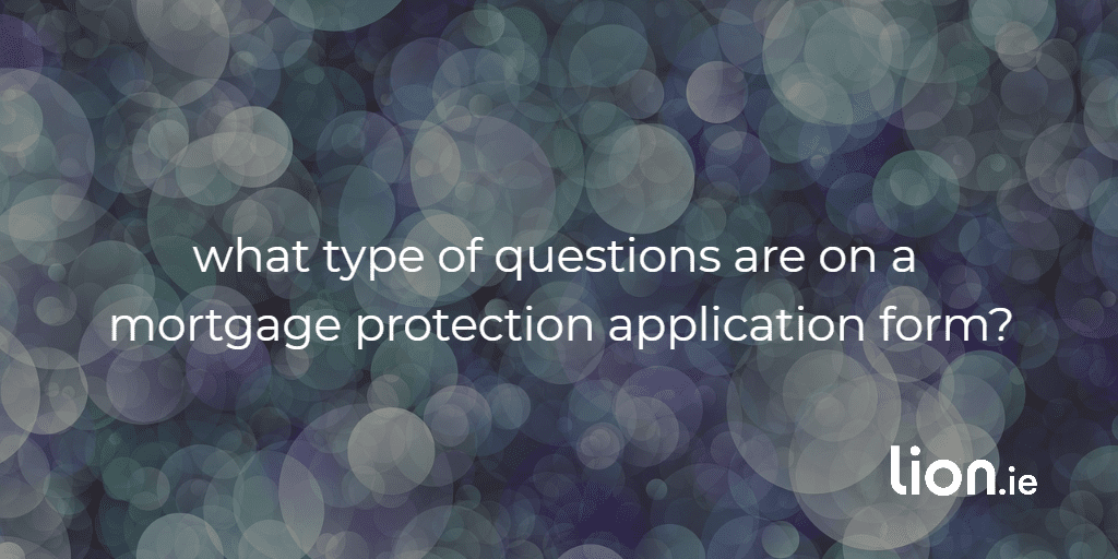 what questions are on mortgage protection application form?