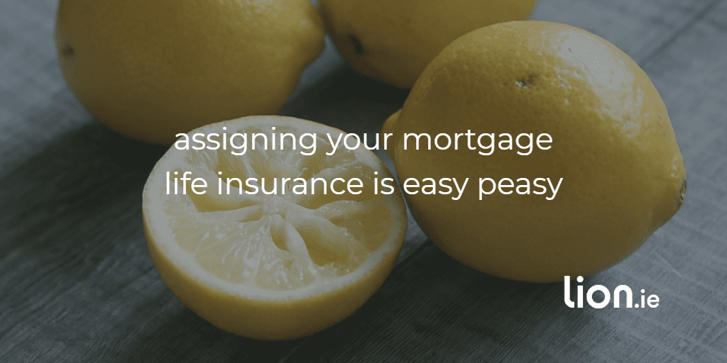 assigning your mortgage protection is easy peasy text on images of squeezed lemons