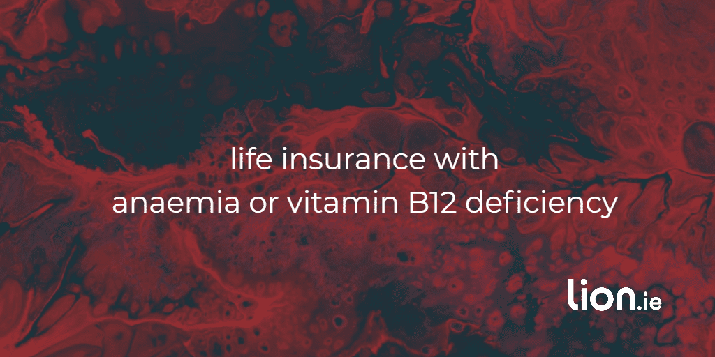 life insurance with anaemia or vitamin b12 deficiency