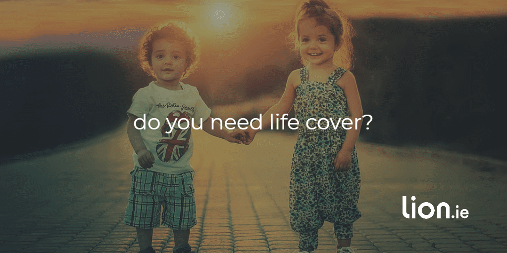 do you need life cover?