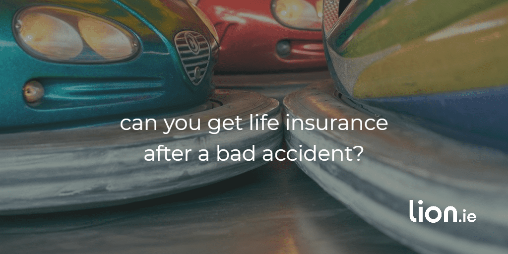 can you get life insurance after a bad accidents