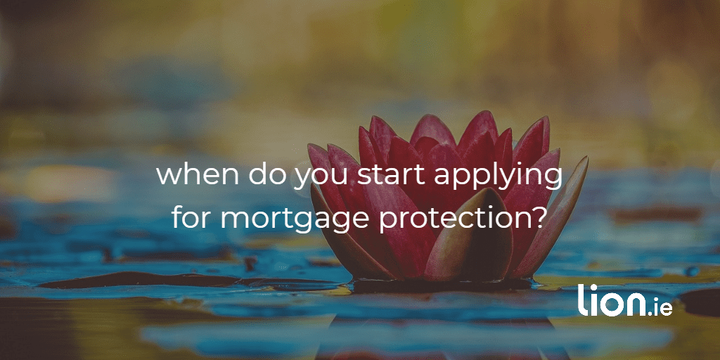 when should you apply for mortgage protection?