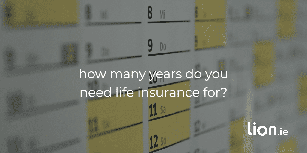 how many years do you need life insurance for