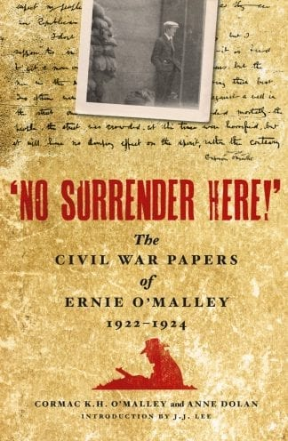 No Surrender Here: The Civil War Papers of Ernie O'Malley 1922-1924 Cormac KH O'Malley Lilliput Press Book Cover