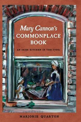 Mary Cannon's Commonplace Book An Irish Kitchen in the 1700s Mary Cannon by Marjorie Quarton Lilliput Press Book Cover