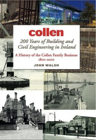 Collen: 200 Years of Building and Civil Engineering in Ireland A History of the Collen Family Business 1810-2010 John Walsh Lilliput Press Book Cover