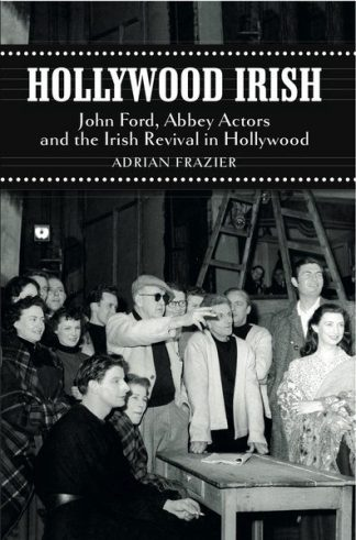 Hollywood Irish: John Ford, Abbey Actor and the Irish Revival in Hollywood Adrian Frazier Lilliput Press Book Cover