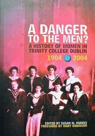 A Danger To The Men? A History of Women in Trinity College Dublin 1904-2004 by Susan M. Parkes Lilliput Press Book Cover