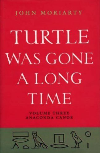 Turtle Was Gone A Long Time, Volume Three: Anaconda Canoe by John Moriarty published by Lilliput Press book cover
