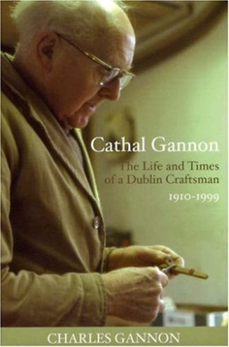 Cathal Gannon The Life and Times of a Dublin Craftsman 1910-1999 Lilliput Press Charles Gannon Book Cover