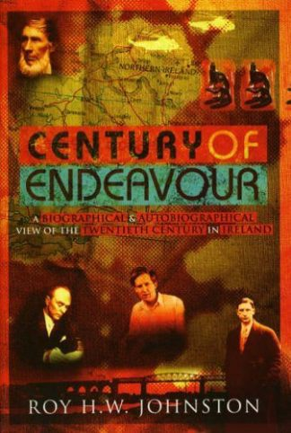Century of Endeavour A Biographical and Autobiographical View of the Twentieth Century in Ireland Roy H.W. Johnston Lilliput Press Book Cover