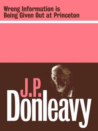 Wrong Information is Being Given Out at Princeton by J.P. Donleavy Lilliput Press book cover