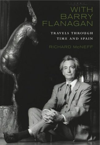 With Barry Flanagan: Travels Through Time and Spain by Richard McNeff Lilliput Press Book Cover