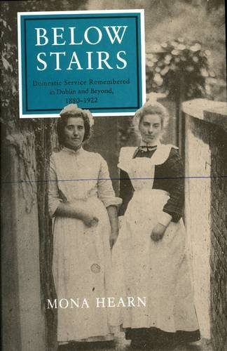 Below Stairs: Domestic Service Remembered in Dublin and Beyond, 1880-1922 by Mona Hearne, published by Lilliput Press book cover