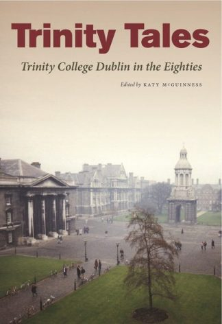 Trinity Tales: Trinity College Dublin in the Eighties Katy McGuinness Anne Enright Mary McAleese Lilliput Press Book Cover