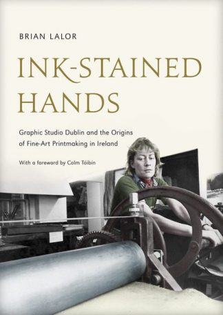 Ink-Stained Hands Graphic Studio Dublin and the Origins of Fine-Art Printmaking in Ireland Brian Lalor Lilliput Press Book Cover