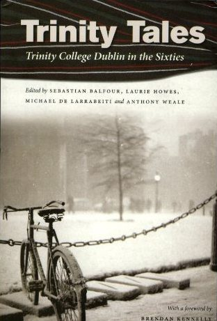 Trinity Tales: Trinity College Dublin in the Sixties Sebastianan Balfour, Laurie Howes, Michael de Larrabeiti and Anthony Weale Lilliput Press Book Cover