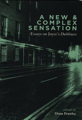 """A New And Complex Sensation: Essays on Joyce's """"Dubliners"""" by Oona Frawley Lilliput Press Book Cover"""