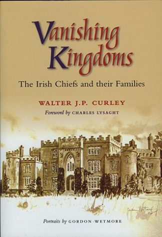 Vanishing Kingdoms The Irish Chiefs and Their Families J.P. Curley Lilliput Press Book Cover
