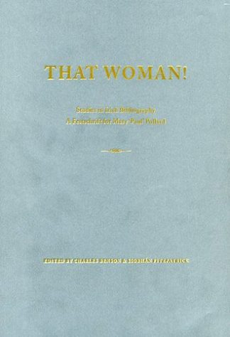 Mary 'Paul' Pollard That Woman! Studies in Irish Bibliography: A Festschrift for Mary 'Paul' Pollard Charles Benson Siobhan Fitzpatrick Lilliput Press Book Cover