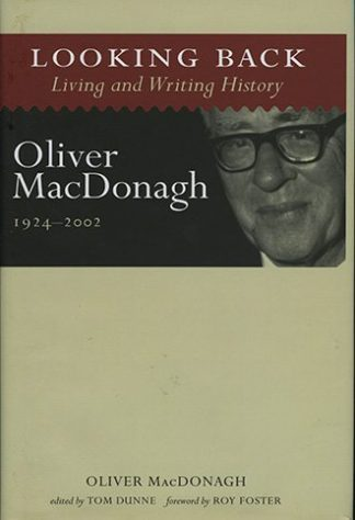 Looking Back: Living and Writing History Oliver MacDonagh 1924-2002 Tom Dunne Lilliput Press Book Cover