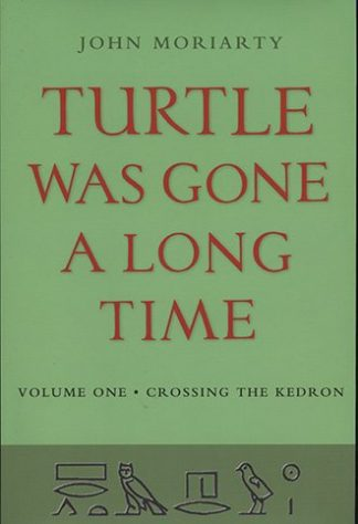 Turtle Was Gone a Long Time, Volume One: Crossing the Kedron by John Moriarty published by Lilliput Press book cover
