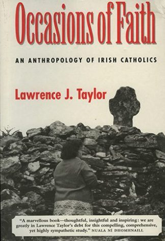 Occasions of Faith: An Anthropology of Irish Catholics by Lawrence J. Taylor, published by Lilliput Press book cover