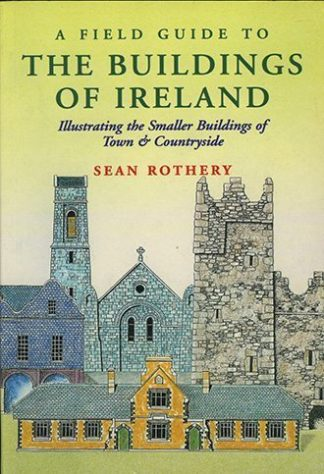 A Field Guide to the Buildings of Ireland: Illustrating the Smaller Buildings of Town and Countryside by Sean Rothery, published by Lilliput Press book cover