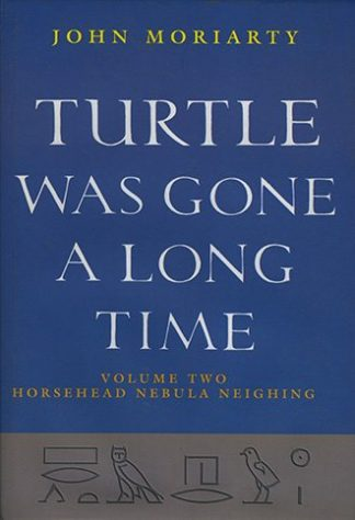 Turtle Was Gone a Long Time, Volume Two: Horsehead Nebula Neighing by John Moriarty published by Lilliput Press book cover
