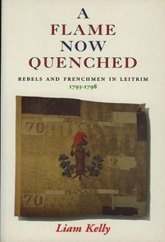A Flame Now Quenched: Rebels and Frenchmen in Leitrim 1793-1798 by Liam Kelly, published by Lilliput Press book cover