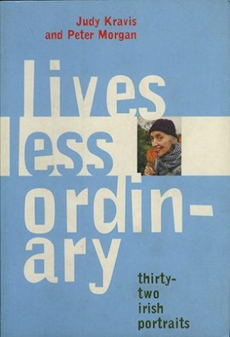 Lives Less Ordinary: Thirty-Two Irish Portraits by Peter Morgan and Judy Kravis, published by Lilliput Press book cover