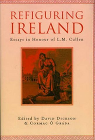 Refiguring Ireland: Essays in Honour of LM Cullen by David Dickson and Cormac O Grada Lilliput Press Book Cover