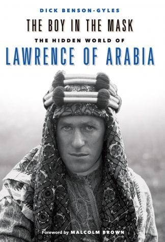 The Boy in the Mask the Secret History of Lawrence of Arabia T.E. Lawrence by Dick Benson-Gyles