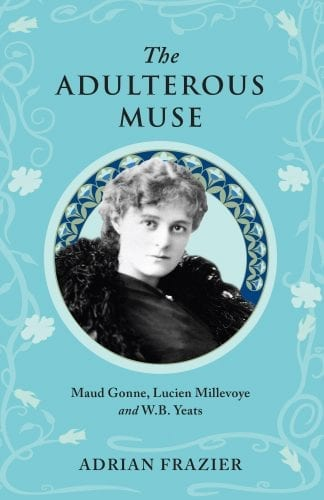 The Adulterous Muse Maud Gonna Lucien Millevoye Aidan Frazier WB Yeats Book Cover
