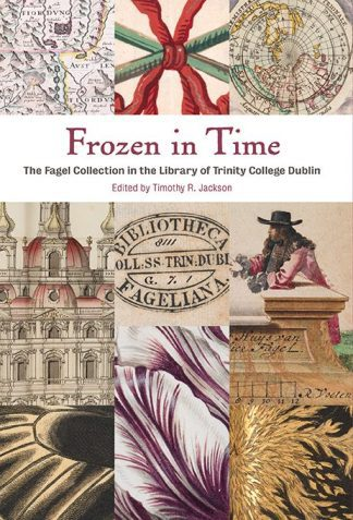 Timothy R Jackson Book Cover Frozen In Time The Fagel Collection in the Library of Trinity College Dublin