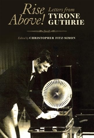 Rise Above Letters From Tyrone Guthrie Book Cover