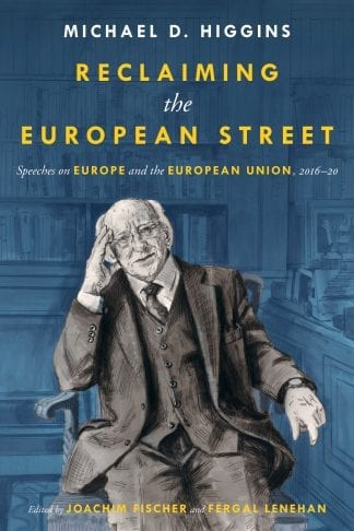 Reclaiming the European Street: Speeches on Europe and the European Union, 2016-20 Michael D Higgins Lilliput Press Book Cover
